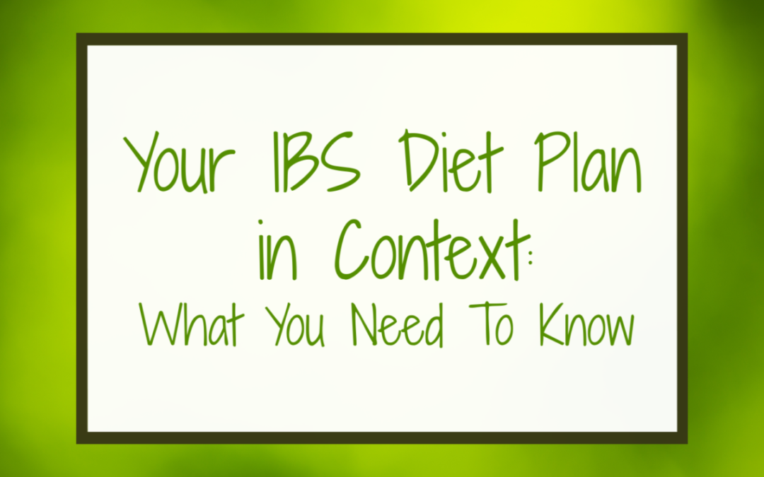 Your IBS Diet Plan in Context: What You Need to Know